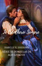 Te Escolherei Sempre - Série: As Donzelas de Aço - Livro 3 by Belinhajapa