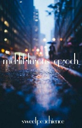mel•lif•lu•ous ep•och  by sweetpeachience