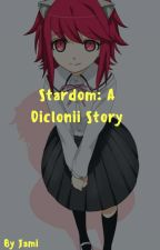Stardom: A Diclonii Story by Karmagisariko