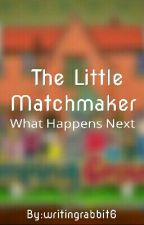 The Little Matchmaker | What Happens Next | Book 2 by writingrabbit6