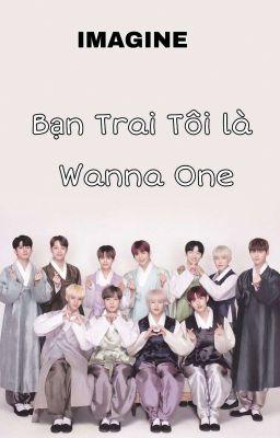 [IMAGINE] Bạn trai tôi là Wanna One