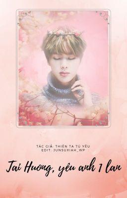 Đọc truyện Tại Hưởng, yêu anh một lần [TaeJin]