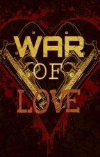 War of Love by yeycaspian