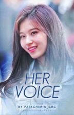 Her Voice | COMPLETED by sheynisse