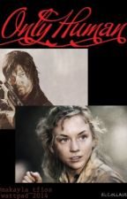 Only human ( bethyl fanfic) by makaylacollinss