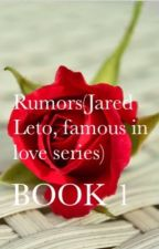 Rumors(Jared Leto, famous in love series)book 1 by jokers_harleyxxx
