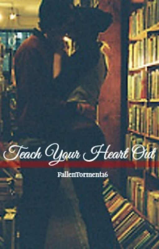 Teach Your Heart Out by FallenTorment16
