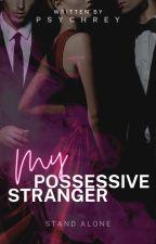 My Possessive Stranger {Complete✔} by RAxzus1