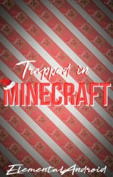 Trapped in Minecraft by ElementalAndroid