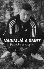 VADIM JÁ A SMRT  [FF of VADAK] by tercatka