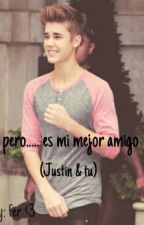 Pero...es mi mejor amigo (Justin Bieber y tu) by FerSanchez024