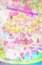 Aikatsu Stars! Sequel by strawberry_ensemble