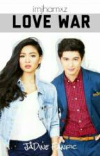 Love War (JaDine Fanfic) by ImJhamxz