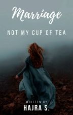 Marriage ~ Not My Cup Of Tea by _Love_Whisperer_