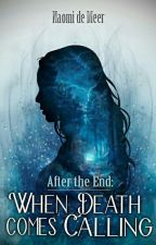 After the End: When Death Comes Calling by NDeMeer