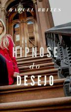 Hipnose do Desejo: by RaquelBrites