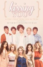 Kissing You- A One Direction Fan Fiction by MyWritingUniverse