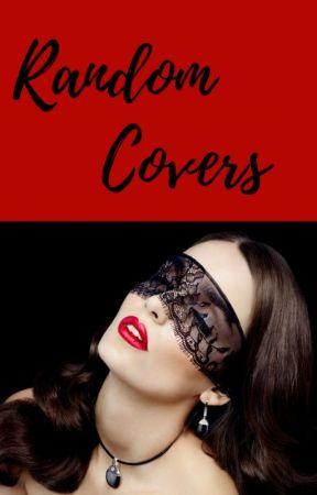 RANDOM covers by XxqueenofstarbucksxX