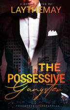 The Possessive Gangster by LayTheMay