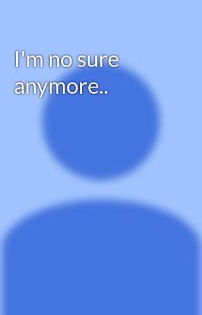 I'm no sure anymore.. by MasonWazHere