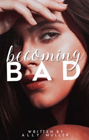 Becoming Bad by allymullerstories