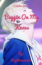 Beggin On My Knees ~ A Markson Story by Nightraven831