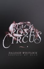 The Black Rose Circus by AGentlemanThief