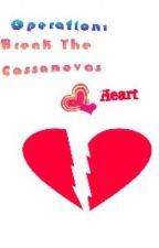 Operation: Break the Cassanovas Heart by Tomokahrunah