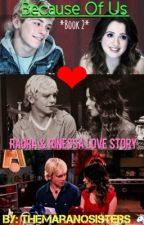 Because Of Us A Raura & Rinessa Love Story (Book Two) by TheMaranoSisters