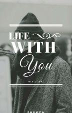 Life With You // Yoongi FF [Yoongi x Reader] M.Y.G by ShukGa