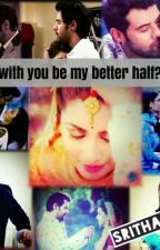 Will you be my better half??? by srithabhya