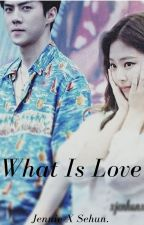 What Is Love (Jennie X Sehun) by Lost_Planet_Of_Blink