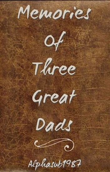 Memories of Three Great Dads