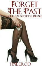 Forget The Past +18 (Libro #2 Serie Forgetting)  by HaleRod