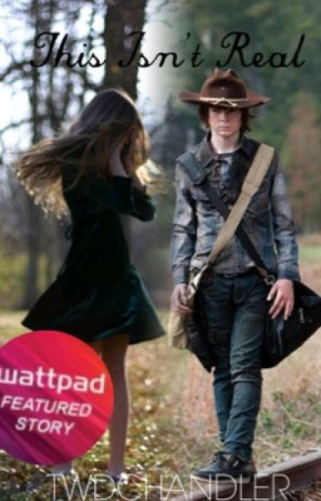 This Isn't Real (Carl Grimes fanfic)