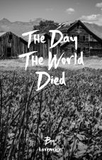 The Day The World Died by karenrosec