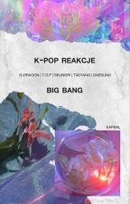 BigBang | reakcje | by Kapral_Maika