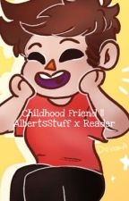 Childhood Friend || AlbertsStuff x Reader ✔ by iiOmqNeko
