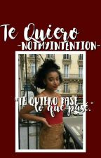 TE QUIERO; ON MY BLOCK by -notmyintention-