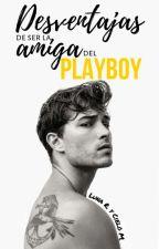 Desventajas De Ser La Amiga Del Playboy by CieloM03
