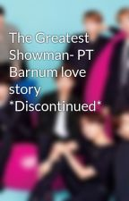 The Greatest Showman- PT Barnum love story by HallieBall6