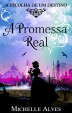 👑 A PROMESSA REAL 👑 [CONCLUÍDO] by ChellyAds