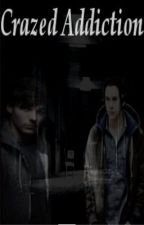 Crazed Addiction ~Larry Stylinson Au~ BoyxBoy by LarryShipperForLife