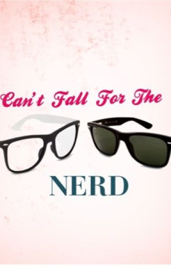 Can't Fall For The Nerd