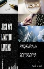Fingiendo un Sentimiento. by Writer-in-Secret