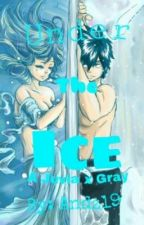 Under The Ice (Juvia x Gray) (Complete)(Editing) by Andz19