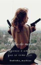 A filha do mafioso by Dudinha_mathias