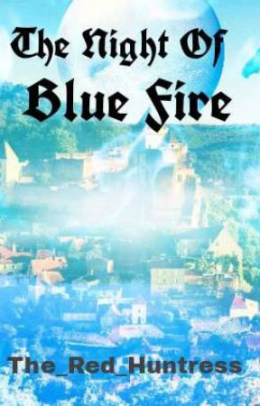 The Night Of Blue Fire by The_Red_Huntress