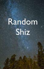 Random Shiz by ByrntToast