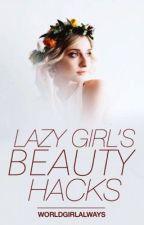Lazy Girl's Beauty Hacks by worldgirlalways